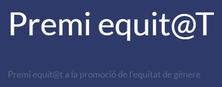 Convocatòria de la III edició del Premi equit@T a la promoció de l'equitat de gènere en les TIC